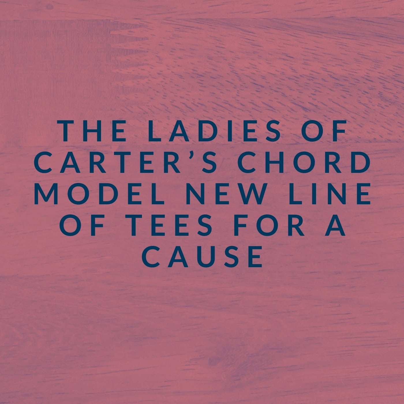 The Ladies of Carter's Chord Model New Line of Tees for a Cause