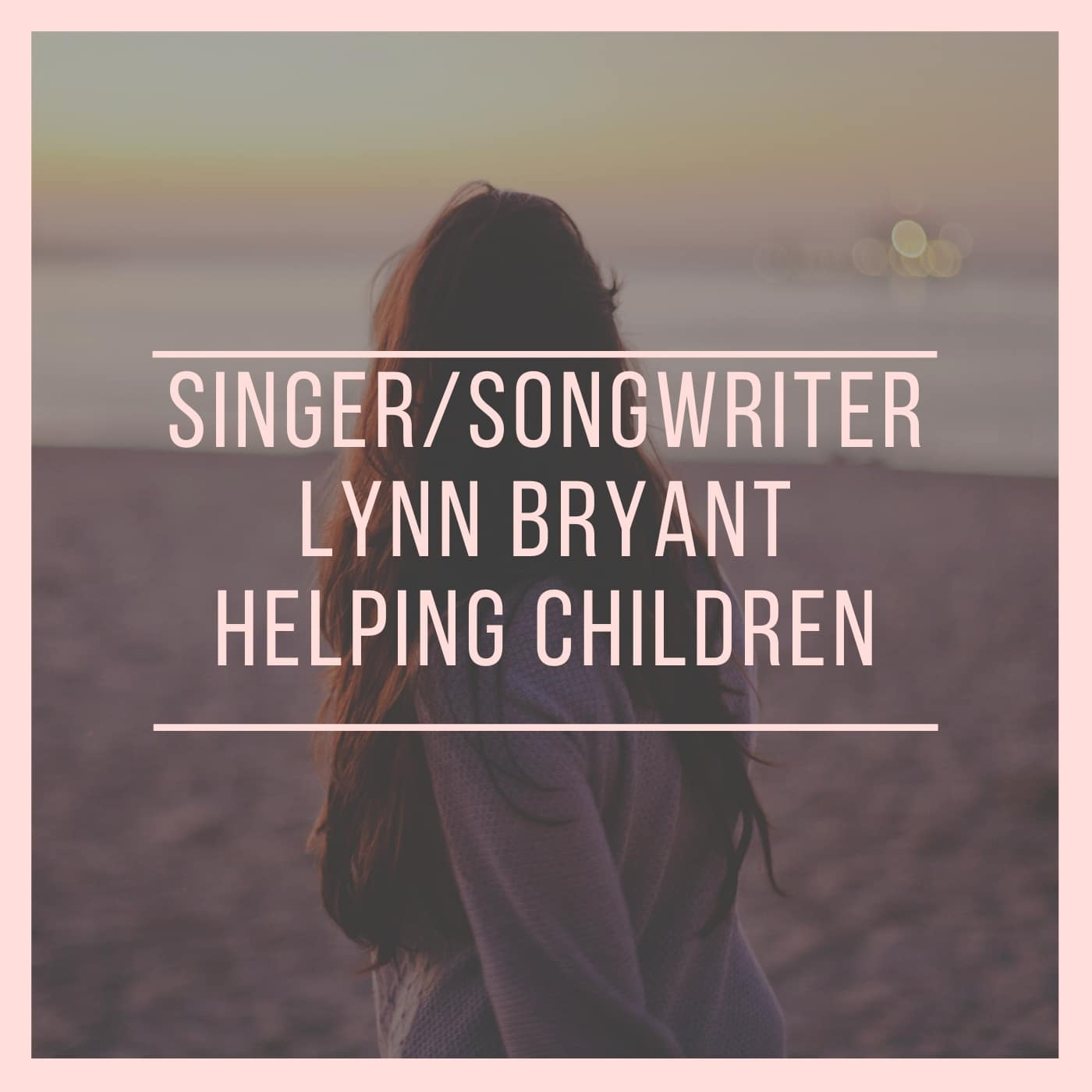 Singer/Songwriter Lynn Bryant Helping Children